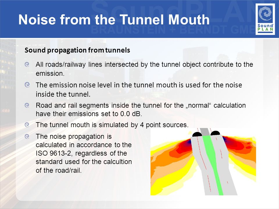 Sound propagation from tunnels All roads/railway lines intersected by the tunnel object contribute to the emission.