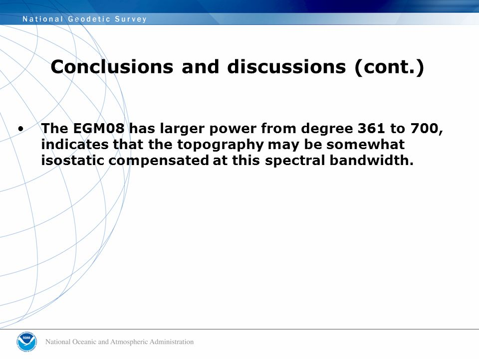 The EGM08 has larger power from degree 361 to 700, indicates that the topography may be somewhat isostatic compensated at this spectral bandwidth.