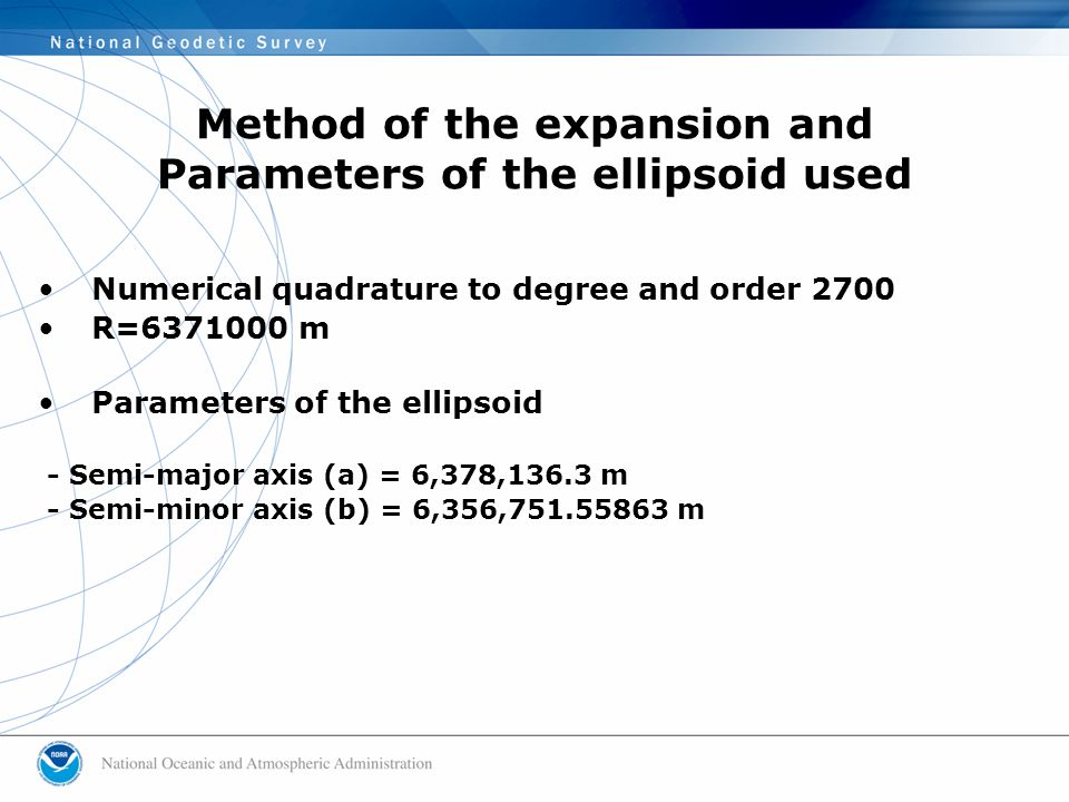 Numerical quadrature to degree and order 2700 R=6371000 m Parameters of the ellipsoid - Semi-major axis (a) = 6,378,136.3 m - Semi-minor axis (b) = 6,356,751.55863 m Method of the expansion and Parameters of the ellipsoid used