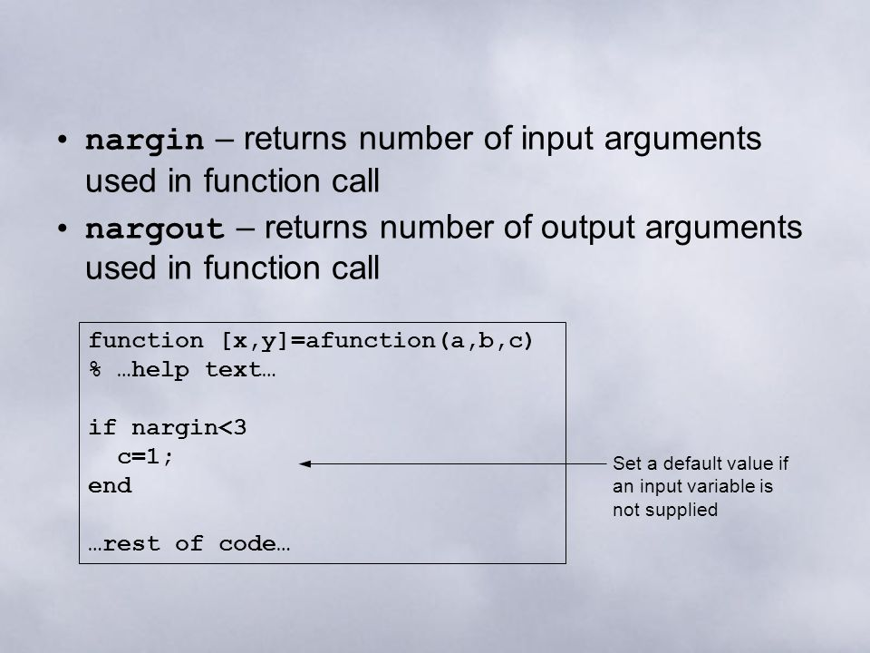 nargin – returns number of input arguments used in function call nargout – returns number of output arguments used in function call function [x,y]=afu