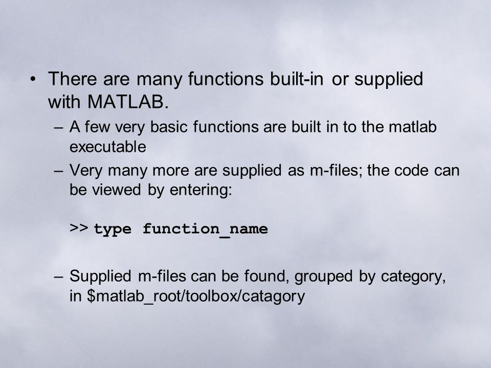 There are many functions built-in or supplied with MATLAB.