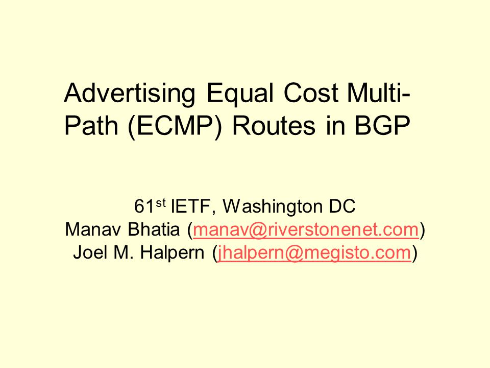 Advertising Equal Cost Multi- Path (ECMP) Routes in BGP 61 st IETF, Washington DC Manav Bhatia (manav@riverstonenet.com)manav@riverstonenet.com Joel M.