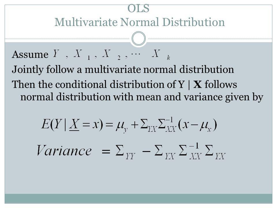 OLS Multivariate Normal Distribution Assume Jointly follow a multivariate normal distribution Then the conditional distribution of Y | X follows norma
