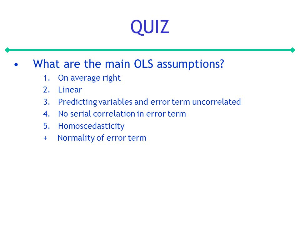 QUIZ What are the main OLS assumptions.