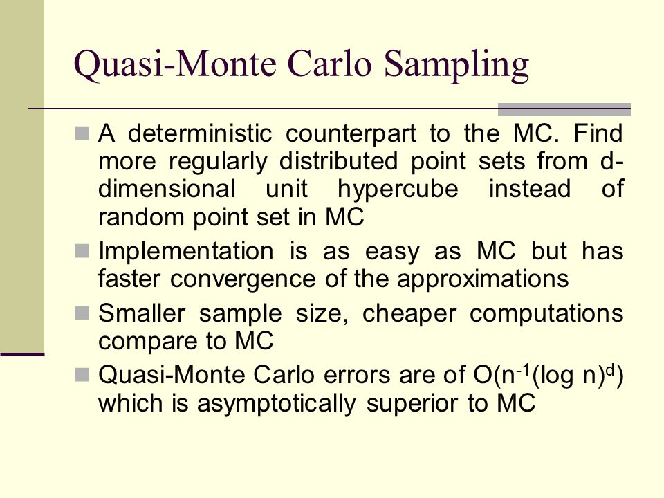 Quasi-Monte Carlo Sampling A deterministic counterpart to the MC.