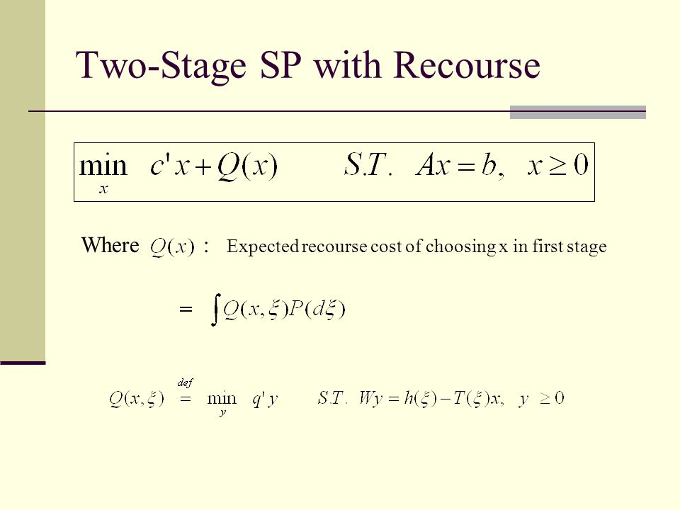 Two-Stage SP with Recourse Where : Expected recourse cost of choosing x in first stage
