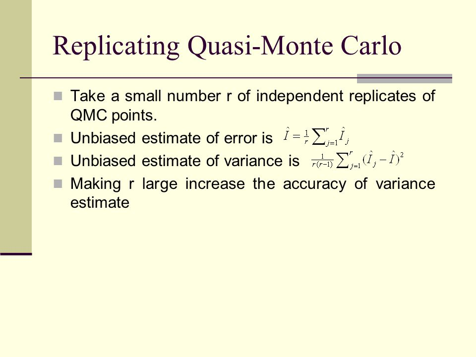 Take a small number r of independent replicates of QMC points.