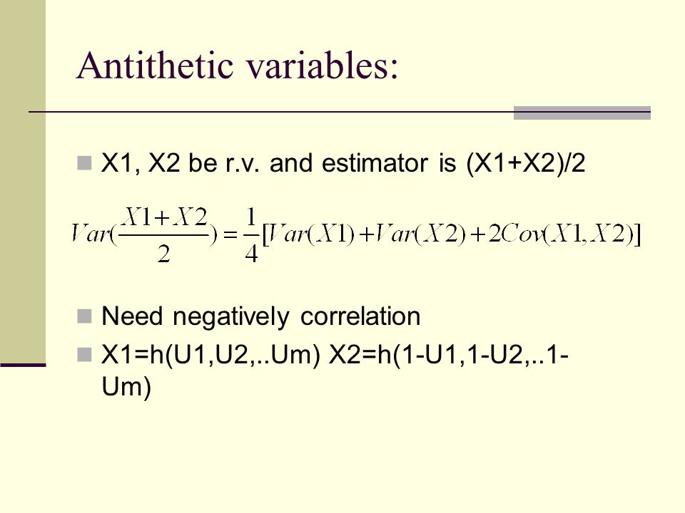 Antithetic variables: X1, X2 be r.v.