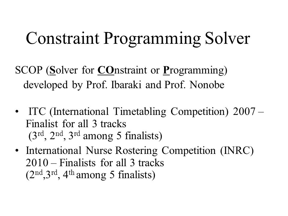 Constraint Programming Solver SCOP (Solver for COnstraint or Programming) developed by Prof.