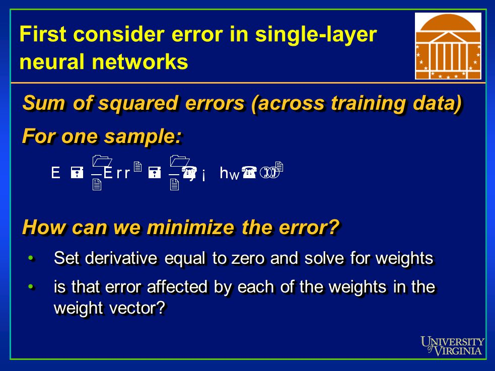 First consider error in single-layer neural networks Sum of squared errors (across training data) For one sample: How can we minimize the error.