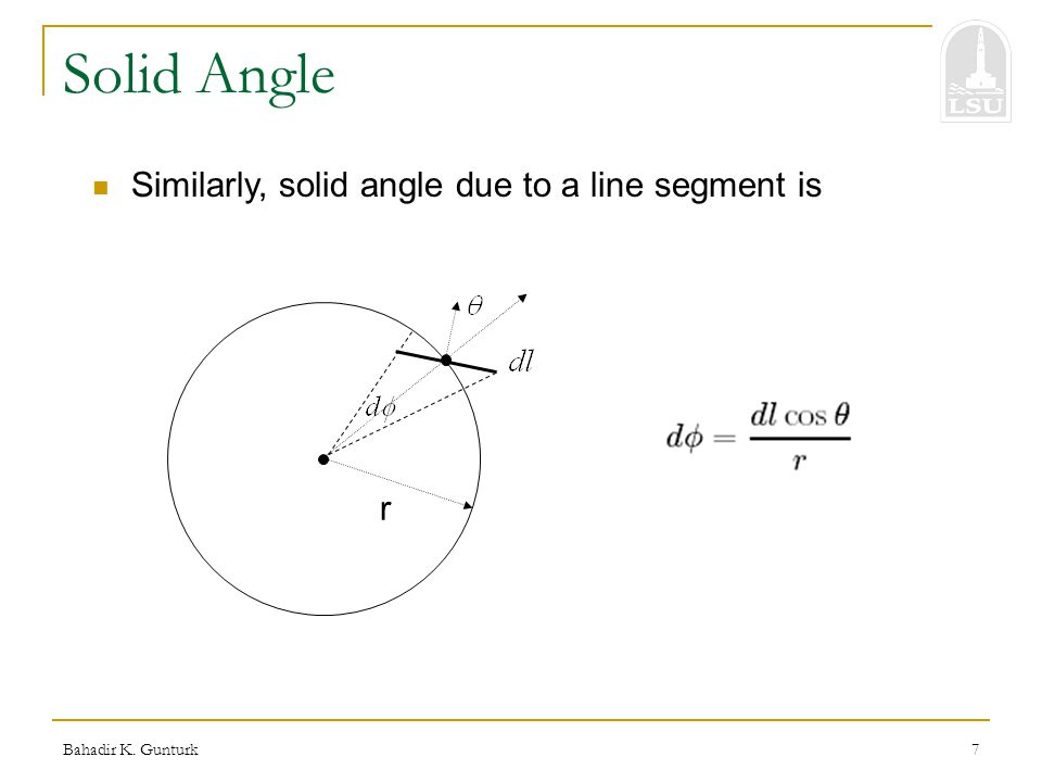 Bahadir K. Gunturk7 Solid Angle Similarly, solid angle due to a line segment is r