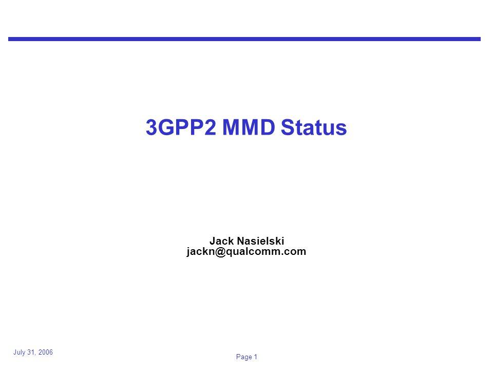 July 31, 2006 Page 1 3GPP2 MMD Status Jack Nasielski jackn@qualcomm.com