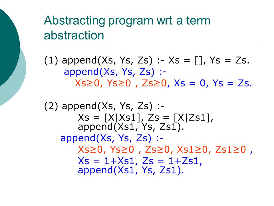 Abstracting program wrt a term abstraction (1) append(Xs, Ys, Zs) :- Xs = [], Ys = Zs.