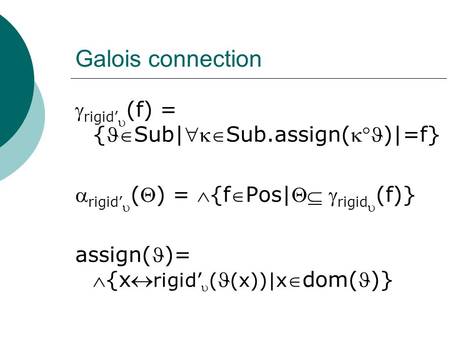 Galois connection  rigid'  (f) = {Sub|Sub.assign()|=f}  rigid'  () = {fPos|  rigid  (f)} assign()= {x rigid'  ( (x))|x dom()}