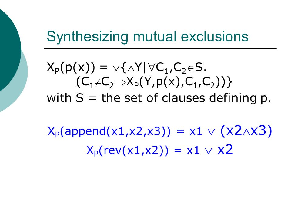 Synthesizing mutual exclusions X P (p(x)) = {Y|C 1,C 2 S.