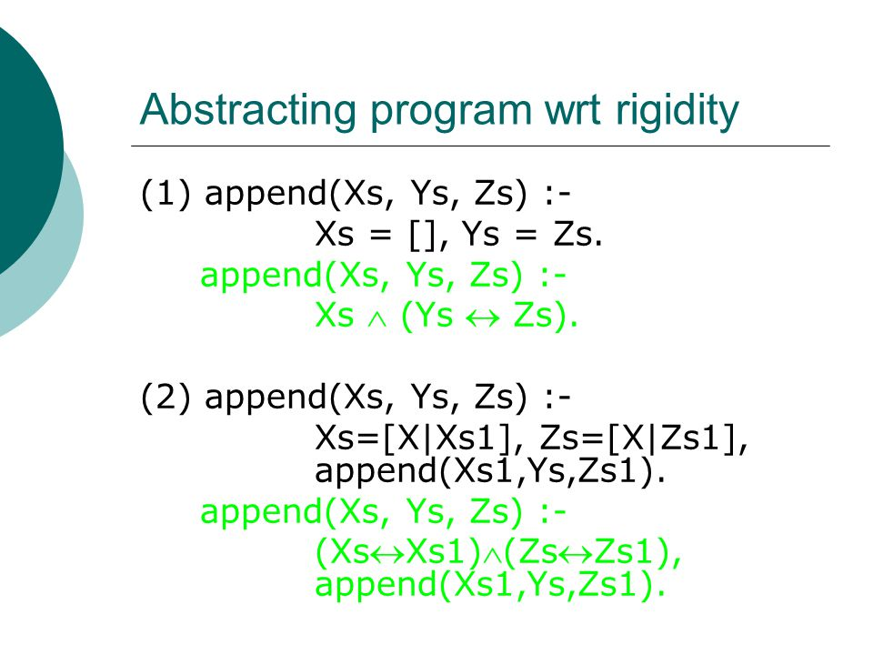 Abstracting program wrt rigidity (1) append(Xs, Ys, Zs) :- Xs = [], Ys = Zs.