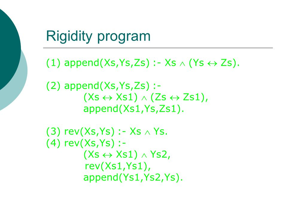 Rigidity program (1) append(Xs,Ys,Zs) :- Xs  (Ys  Zs).