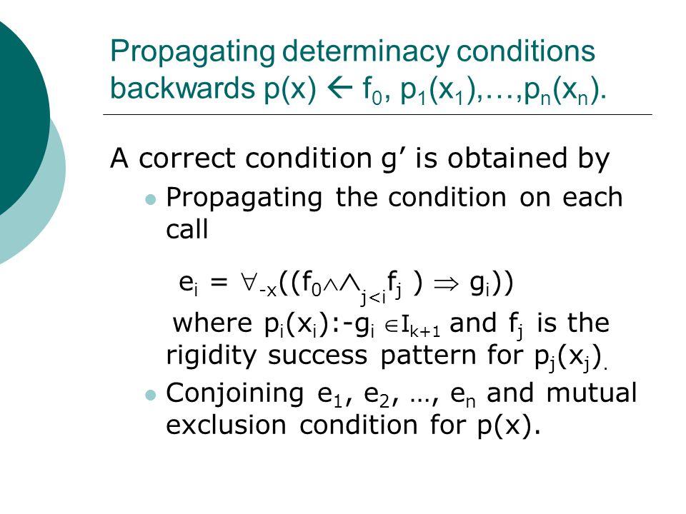 Propagating determinacy conditions backwards p(x)  f 0, p 1 (x 1 ),…,p n (x n ).