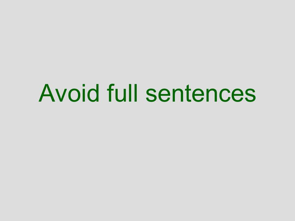 Avoid full sentences