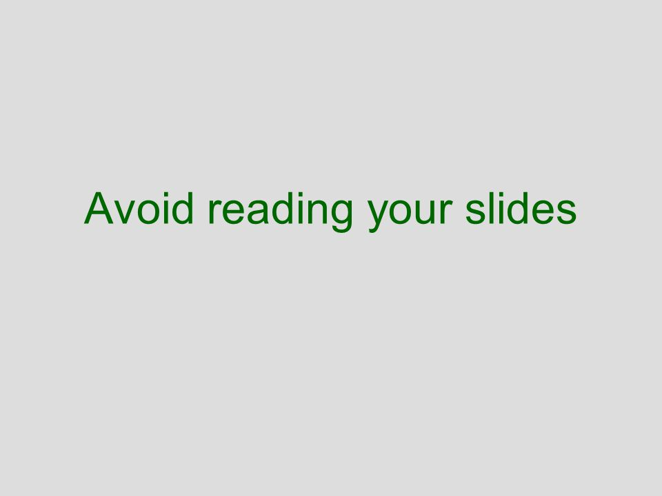 Avoid reading your slides