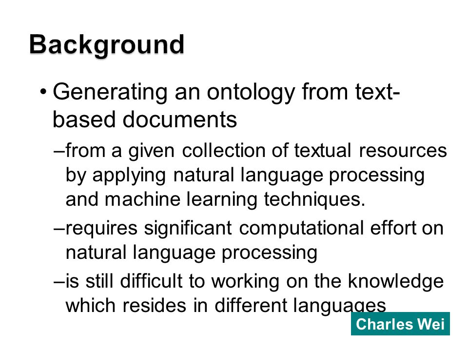 Generating an ontology from text- based documents –from a given collection of textual resources by applying natural language processing and machine learning techniques.