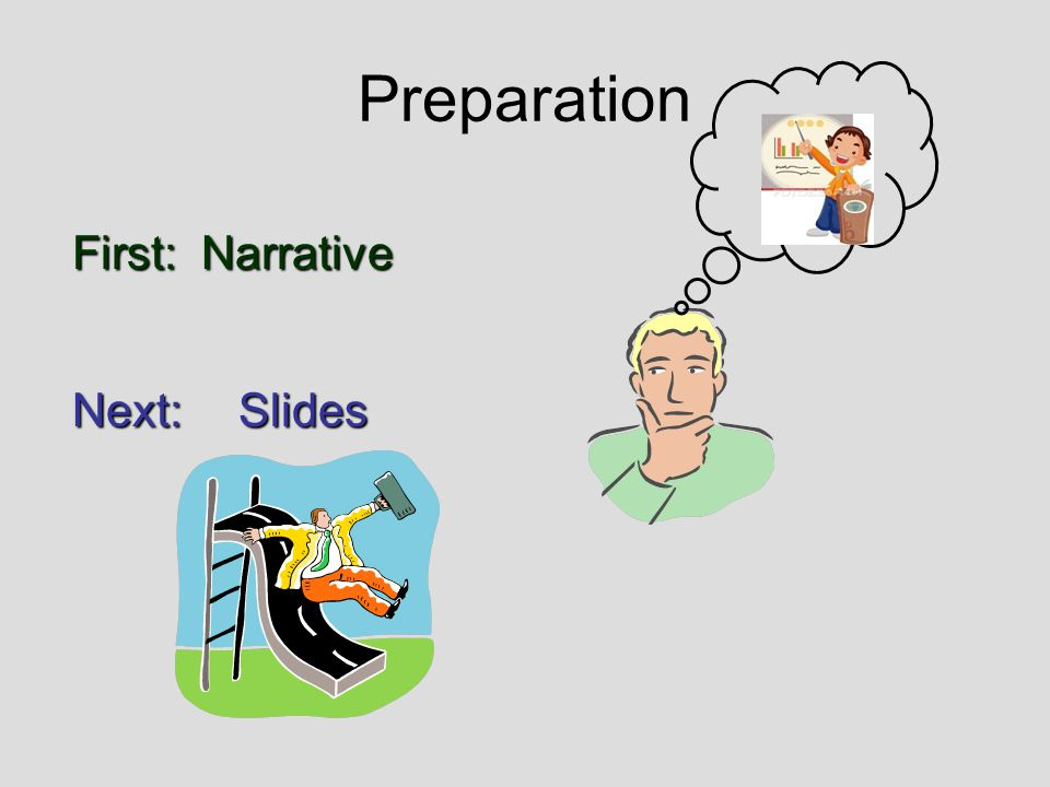 Preparation First: Narrative Next:Slides