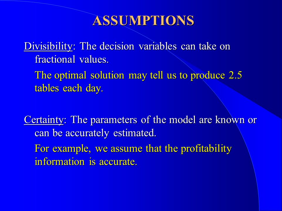 ASSUMPTIONS Non-negativity: All decision variables must take on positive or zero values.