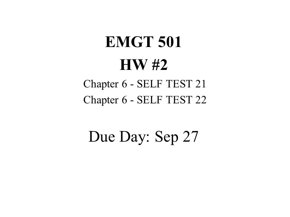 EMGT 501 HW #2 Chapter 6 - SELF TEST 21 Chapter 6 - SELF TEST 22 Due Day: Sep 27