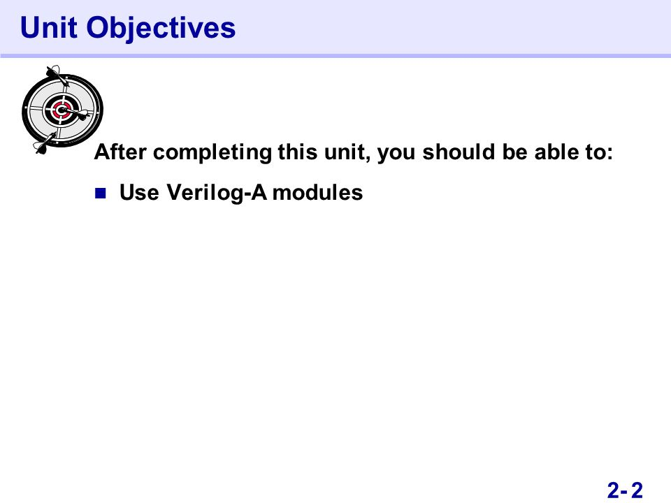 22- Unit Objectives After completing this unit, you should be able to: Use Verilog-A modules 2