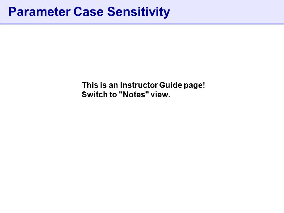 272- Parameter Case Sensitivity This is an Instructor Guide page! Switch to Notes view.