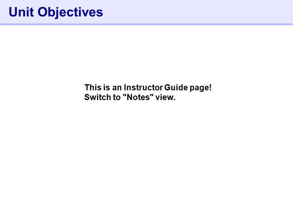 32- Unit Objectives This is an Instructor Guide page! Switch to Notes view.