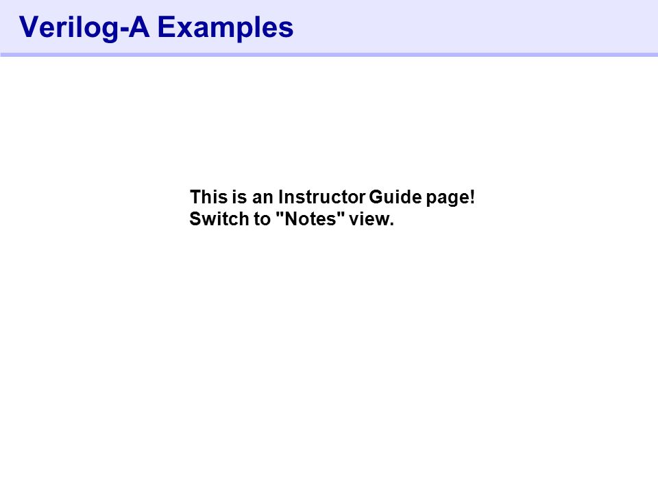 472- Verilog-A Examples This is an Instructor Guide page! Switch to Notes view.