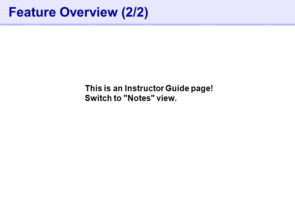 92- Feature Overview (2/2) This is an Instructor Guide page! Switch to Notes view.
