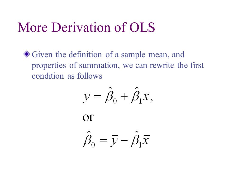 More Derivation of OLS Given the definition of a sample mean, and properties of summation, we can rewrite the first condition as follows