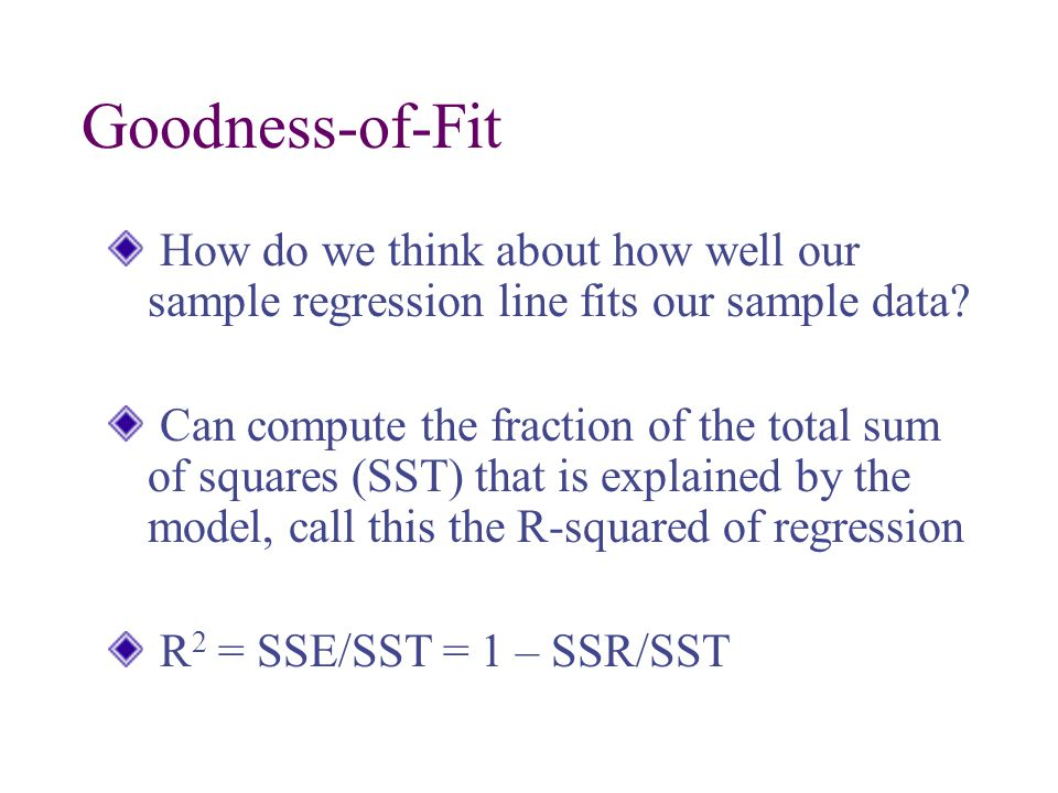 Goodness-of-Fit How do we think about how well our sample regression line fits our sample data.