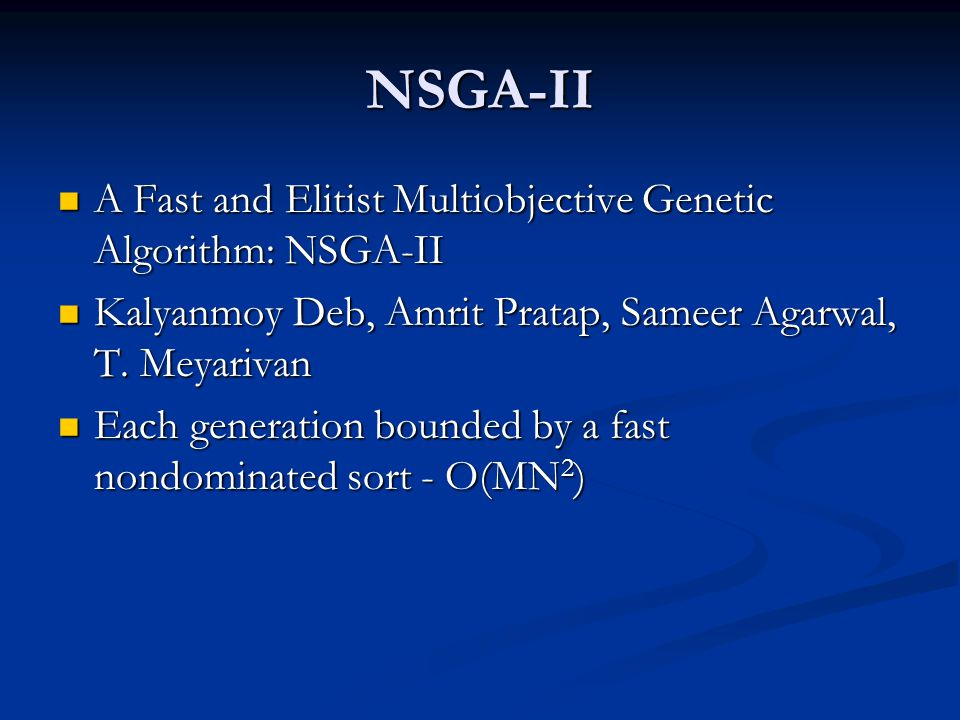 NSGA-II A Fast and Elitist Multiobjective Genetic Algorithm: NSGA-II A Fast and Elitist Multiobjective Genetic Algorithm: NSGA-II Kalyanmoy Deb, Amrit Pratap, Sameer Agarwal, T.
