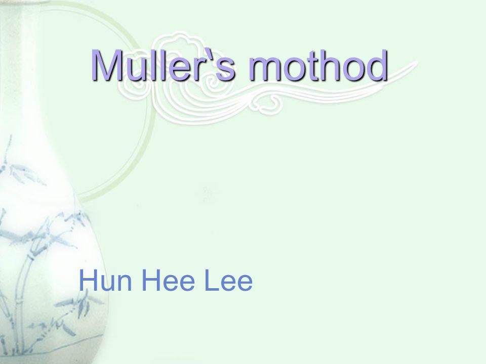 Muller ' s mothod Hun Hee Lee