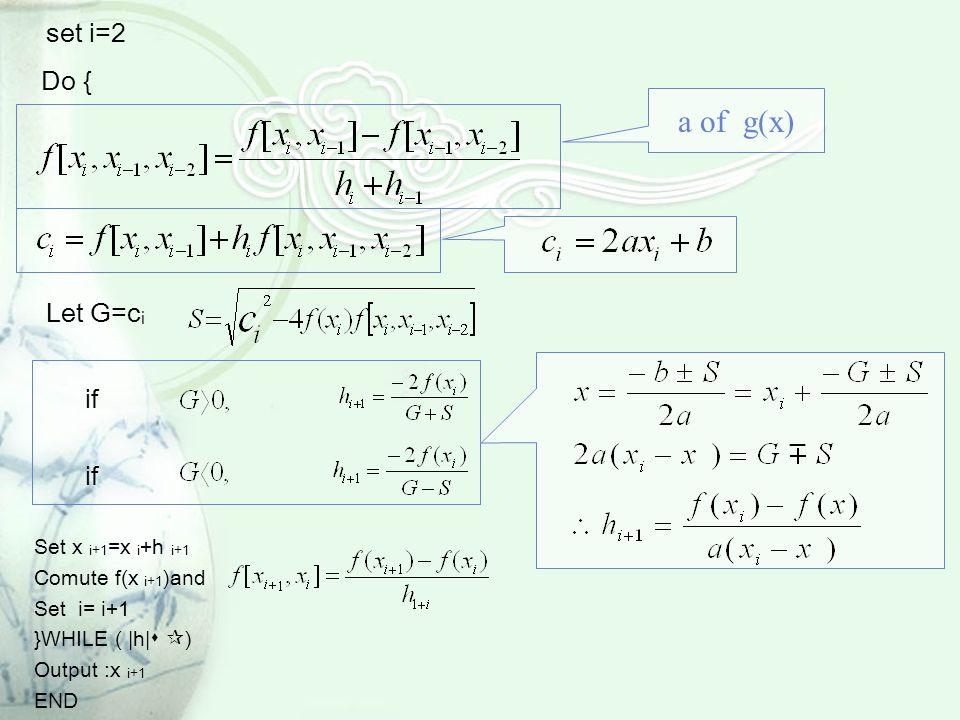 set i=2 Do { Let G=c i if Set x i+1 =x i +h i+1 Comute f(x i+1 )and Set i= i+1 }WHILE ( |h|   ) Output :x i+1 END a of g(x)