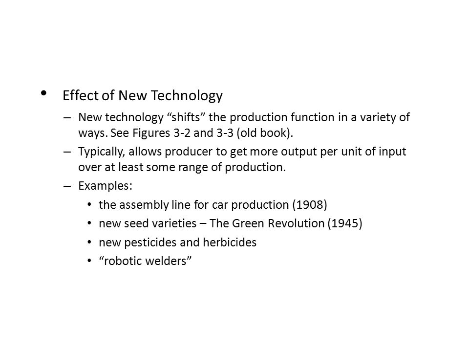 Effect of New Technology – New technology shifts the production function in a variety of ways.