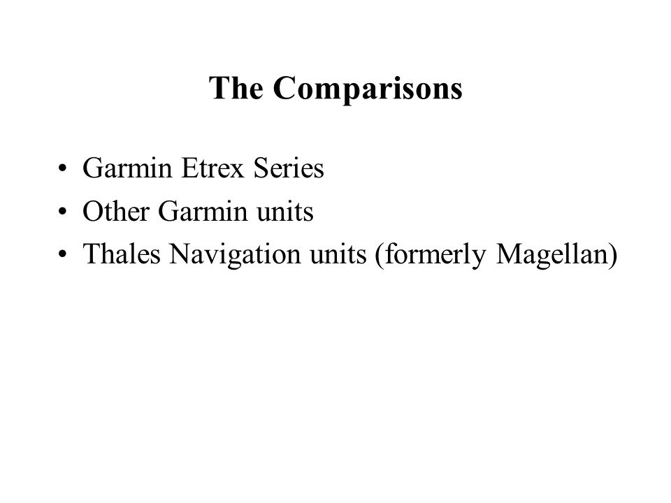 The Comparisons Garmin Etrex Series Other Garmin units Thales Navigation units (formerly Magellan)