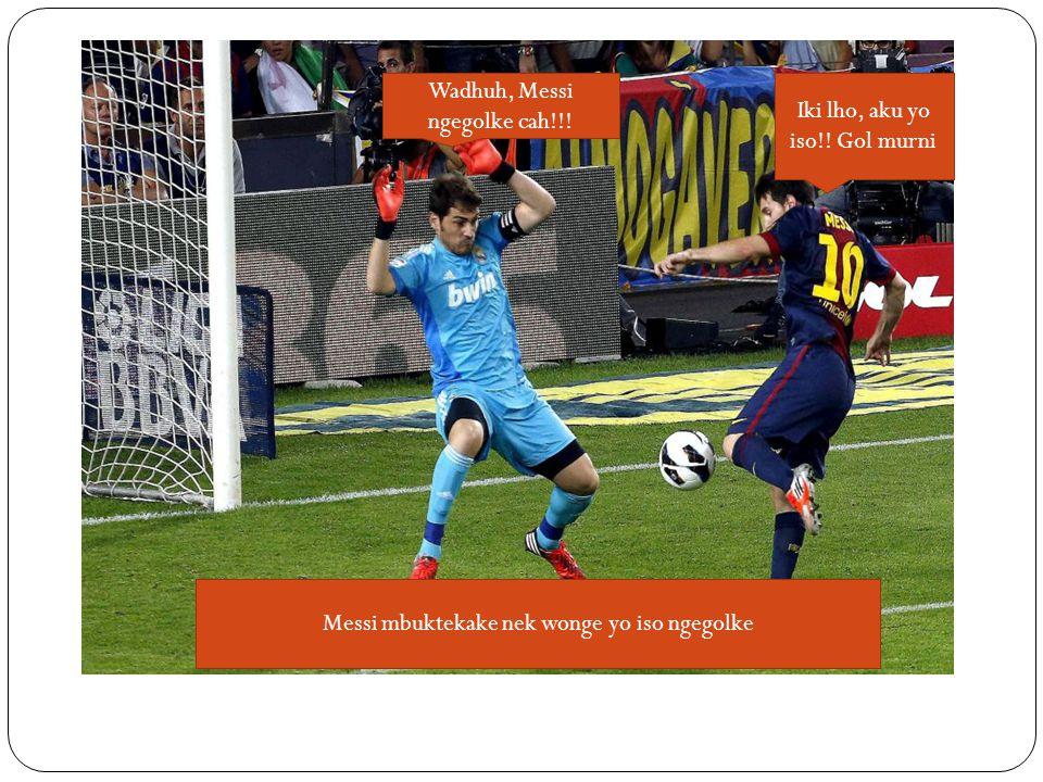 Iki lho, aku yo iso!. Gol murni Wadhuh, Messi ngegolke cah!!.