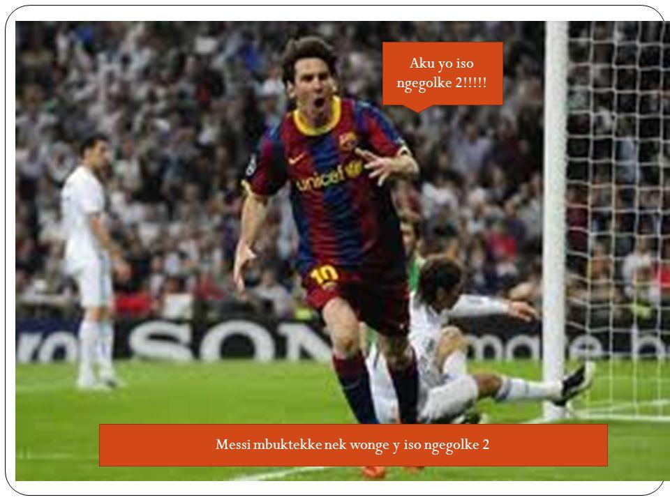 Aku yo iso ngegolke 2!!!!! Messi mbuktekke nek wonge y iso ngegolke 2