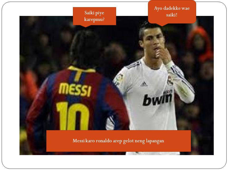 Saiki piye karepmu Ayo dadekke wae saiki! Messi karo ronaldo arep gelot neng lapangan