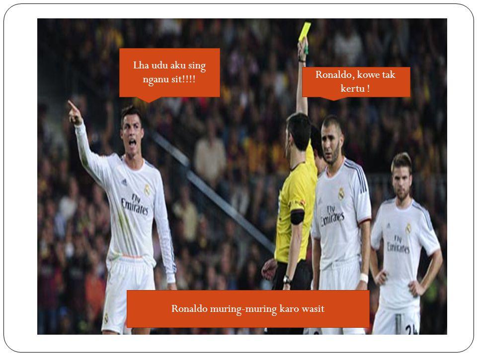 Ronaldo, kowe tak kertu ! Lha udu aku sing nganu sit!!!! Ronaldo muring-muring karo wasit