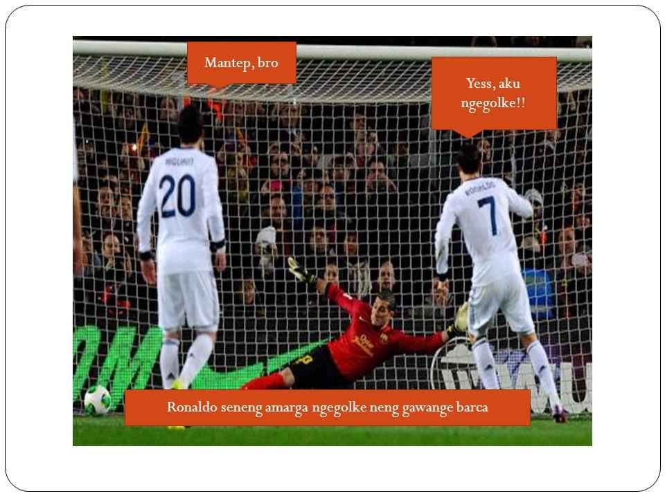 Yess, aku ngegolke!! Ronaldo seneng amarga ngegolke neng gawange barca Mantep, bro