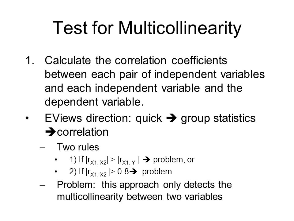 Test for Multicollinearity 1.Calculate the correlation coefficients between each pair of independent variables and each independent variable and the dependent variable.