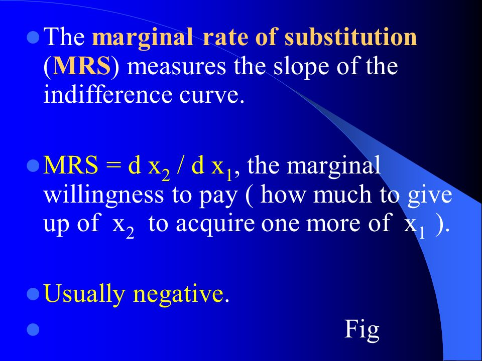 The marginal rate of substitution (MRS) measures the slope of the indifference curve.