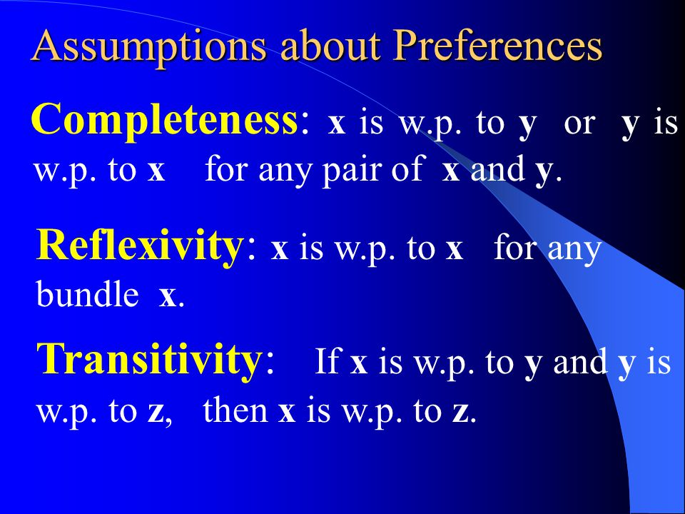 Assumptions about Preferences Completeness: x is w.p.