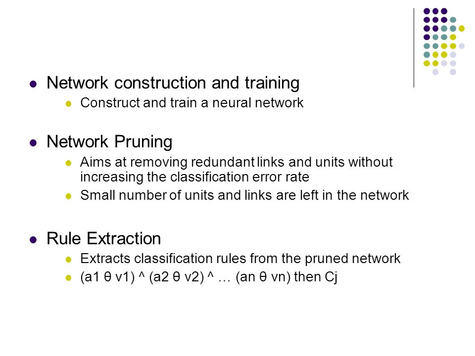 Network construction and training Construct and train a neural network Network Pruning Aims at removing redundant links and units without increasing t