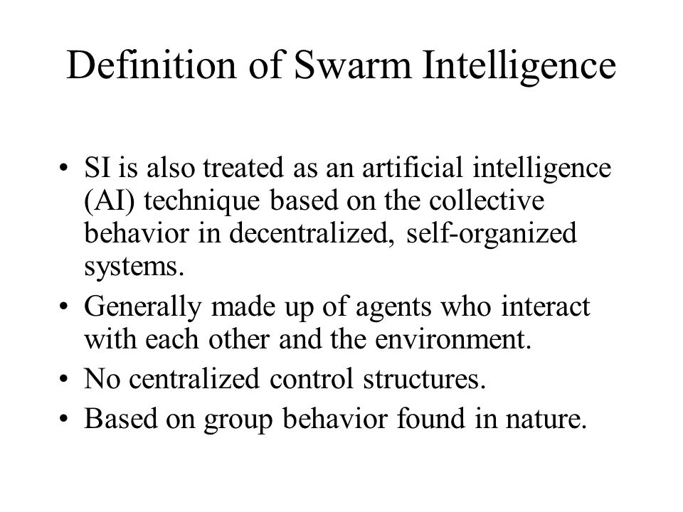 Definition of Swarm Intelligence SI is also treated as an artificial intelligence (AI) technique based on the collective behavior in decentralized, se